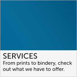 From prints to bindery, check out what we have to offer.